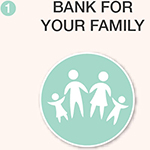 1 - bank for your family